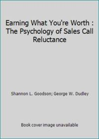 Earning What You're Worth : The Psychology of Sales Call Reluctance
