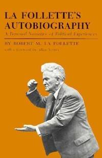 La Follette's Autobiography : A Personal Narrative of Political Experiences