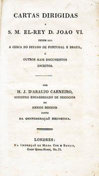 Cartas dirigidas a S.M. El-Rey D. Joao VI. desde 1817. a cerca do Estado de Portugal e Brazil, e outros mais documentos escritos