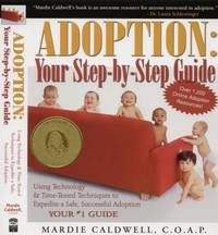 Adoption: Your Step-by-Step Guide : Using Technology and Time-Tested Techniques to Expedite a...