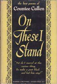 image of On These I Stand: An Anthology of the Best Poems of Countee Cullen. Selected by Himself and Including Six New Poems Never Before Published.