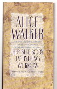 HER BLUE BODY EVERYTHING WE KNOW [EARTHLING POEMS 1965-1990 COMPLETE] by  Alice [Dust Wrapper design by Vaughn Andrews and Trina Stahl] Walker - Signed First Edition - 1991 - from biblioboy and Biblio.com