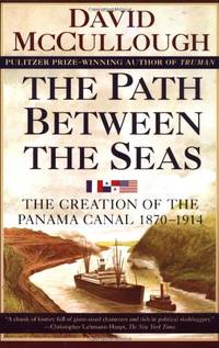 Path Between the Seas: The Creation of the Panama Canal 1870 to 1914: The Creation of the Panama...