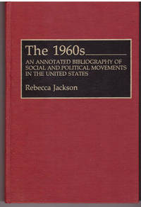 The 1960s: An Annotated Bibliography of Social and Political Movements in the United States...