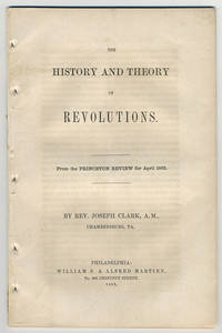 The history and theory of revolutions.. From the Princeton Review for April 1862. by  Joseph Clark - 1862 - from Philadelphia Rare Books & Manuscripts Co., LLC (PRB&M)  (SKU: 8913)