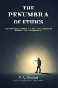 The Penumbra of Ethics: The Gifford Lectures of V. A. Demant with Critical Commentary and Assessment
