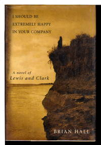 I SHOULD BE EXTREMELY HAPPY IN YOUR COMPANY: A Novel of Lewis & Clark.