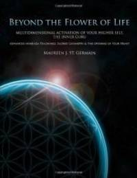 Beyond the Flower of Life: Multidimensional Activation of your Higher Self, the Inner Guru...