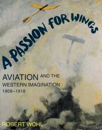 Passion for Wings Aviation and the Western Imagination 1908-1918