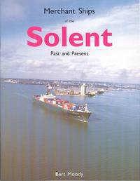 Merchant Ships of the Solent : Past and Present by  Bert Moody - 1st Edition - 1988 - from Dereks Transport Books and Biblio.com