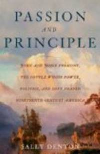 Passion and Principle: John and Jesse Fremont, the Couple Whose power, Politics, and Love Shaped Nineteenth-Century America