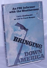 image of Bringing down America; an FBI informer with the Weathermen, as told to Frank Reagan