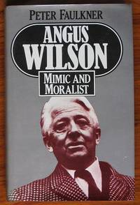 Angus Wilson: Mimic and Moralist
