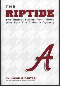 RIPTIDE The Untold Stories from Those Who Built the Alabama Dynasty