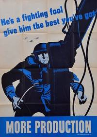 [Vintage World War II Poster]: HE'S A FIGHTING FOOL GIVE HIM THE BEST YOU'VE GOT MORE PRODUCTION