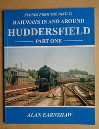 Railways in and Around Huddersfield. Part One.