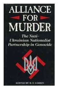 ALLIANCE FOR MURDER: THE NAZI-UKRAINIAN NATIONALIST PARTNERSHIP
