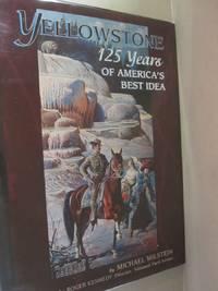 Yellowstone 125 Years of America's Best Idea
