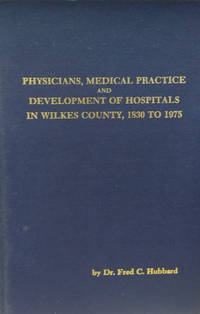 Physicians, Medical Practice, and Development of Hospitals in Wilkes  County, 1830 to 1975