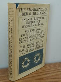 The Emergence of Liberal Humanism. An Intellectual History of Western Europe. Volume One, from the Italian Renaissance to the French Revolution