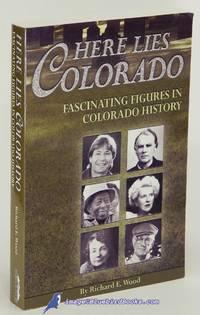 Here Lies Colorado: Fascinating Figures in Colorado History
