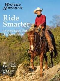 Ride Smarter: On To The Next Level Of Horsemanship (Western Horseman) by Craig Cameron - 2013-04-02