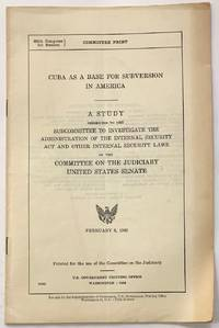 image of Cuba as a base for subversion in America. A study presented to the Subcommittee to Investigate the Administration of the Internal Security Act and Other Internal Security Laws of the Committee on the Judiciary, United States Senate