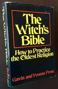 The Witch's Bible: How to Practice the Oldest Religion