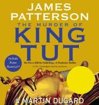 The Murder of King Tut: The Plot to Kill the Child King - A Nonfiction Thriller by James Patterson - 2009-04-06 - from Books Express and Biblio.com
