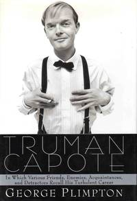 Truman Capote In Which Friends, Enemies, Acquaintances, and Detractors Recall His Turbulent Career