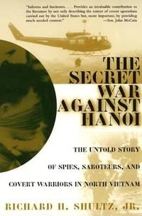 The Secret War Against Hanoi : The Untold Story of Spies, Saboteurs, and Covert Warriors in North...