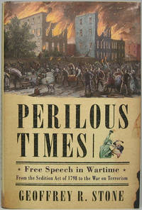 Perilous Times: Free Speech in Wartime -- from the Sedition Act of 1798 to the War on Terrorism