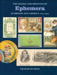 DESIGN AND PRINTING OF EPHEMERA IN BRITAIN AND AMERICA, 1720-1920.|THE