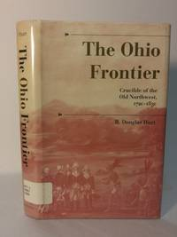 image of The Ohio Frontier: Crucible of the Old Northwest, 1720-1830 (History of the Trans-Appalachian Frontier)