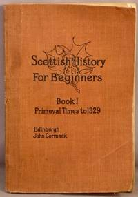 Scottish History for Beginners, Book 1, From Primeval Times to 1329.
