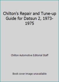 Chilton's Repair and Tune-up Guide for Datsun 2, 1973-1975