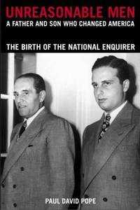 Unreasonable Men: A Father & Son Who Changed America, The Birth of the National Enquirer