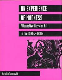 AN EXPERIENCE OF MADNESS. Alternative Russian Art in the 1960s-1990s