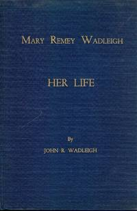 MARY REMEY WADLEIGH: HER LIFE