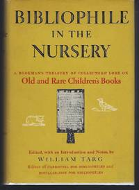 Bibliophile in the Nursery: A Bookman's Treasury of Collectors' Lore on Old and Rare Children's Books