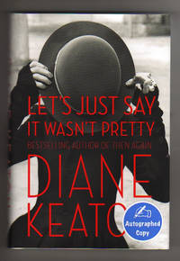 LET'S JUST SAY IT WASN'T PRETTY by  Diane Keaton - Signed First Edition - 2014 - from Collectible Book Shoppe and Biblio.co.uk