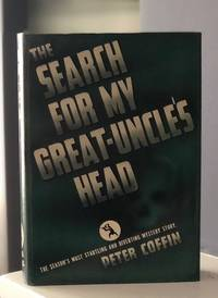 The Search for My Great Uncle's Head. By Peter Coffin.