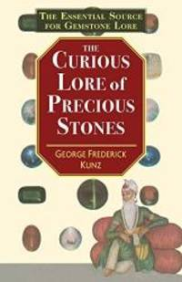 The Curious Lore of Precious Stones by George Frederick Kunz - 2019-08-29 - from Books Express and Biblio.com
