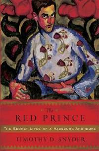 The Red Prince : The Secret Lives of a Habsburg Archduke by Timothy Snyder - Hardcover - 2008 - from ThriftBooks and Biblio.com
