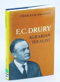 E.C. Drury: Agrarian Idealist (Ontario Historical Studies Series)