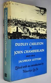 Dudley Carleton to John Chamberlain, 1603-1624 : Jacobean letters .