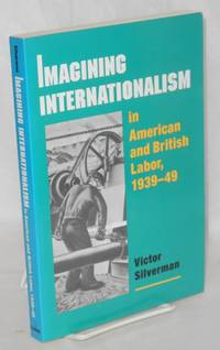 Imagining internationalism in American and British labor, 1939-49 by  Victor Silverman - Paperback - 2000 - from Bolerium Books Inc., ABAA/ILAB and Biblio.com