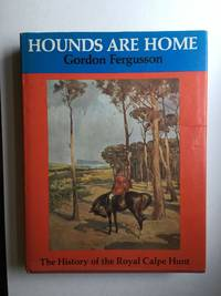 Hounds Are Home. The History of The Royal Cape Hunt