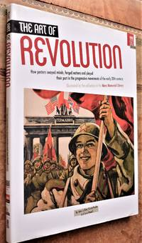 THE ART OF REVOLUTION How Posters Swayed Minds, Forged Nations and Played Their Part in the Progressive Movements of the Early 20th Century by John Callow; Grant Pooke; Jane Powell - 1st Edition  - 2011 - from Journobooks (SKU: 005815)