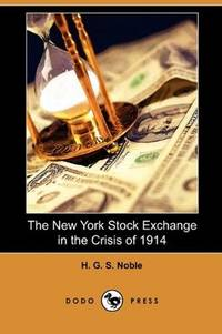 The New York Stock Exchange in the Crisis of 1914 (Dodo Press)